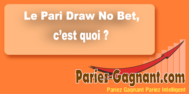 Le pari Draw no Bet : explication du pari DNB - Pariez-Gagnant.com