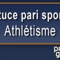 astuce paris sportif athlétisme